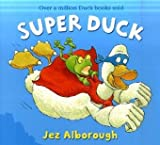 Jez Alborough Super Duck (Duck in the Truck)