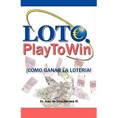 Lotto. Play To Win. ¡Cómo ganar la lotería! and Lotto.Play to Win. How to win the lottery! (english version) (Spanish Edition)
