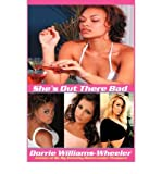 img - for [ [ [ She's Out There Bad [ SHE'S OUT THERE BAD ] By Williams-Wheeler, Dorrie ( Author )Sep-01-2007 Paperback book / textbook / text book