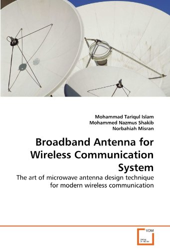 Broadband Antenna For Wireless Communication System: The Art Of Microwave Antenna Design Technique For Modern Wireless Communication