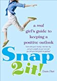 img - for Snap 2 It!: A Real Girl's Guide to Keeping a Positive Outlook (even when you're having a bad hair day, just got a pimple on your nose and you and your best friend are fighting) book / textbook / text book