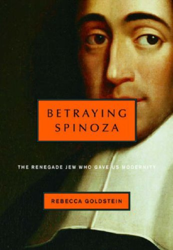 Betraying Spinoza: The Renegade Jew Who Gave Us Modernity...