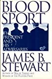 Blood Sport: The President and His Adversaries (0684802309) by Stewart, James B.