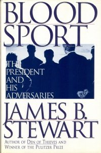 Blood Sport: The Truth Behind the Scandals in the Clinton White House, JAMES B. STEWART