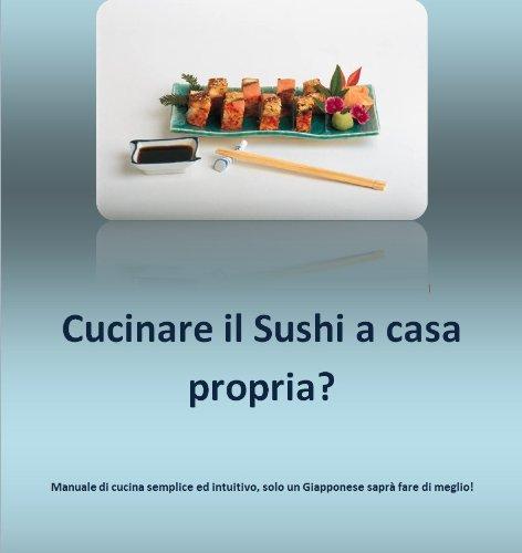 Ebook cucinare il sushi a casa propria cucina giapponese vol 1 di matteo badessi - Cucinare a casa ...