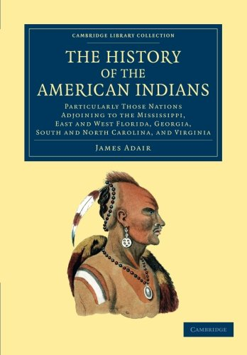 The History of the American Indians: Particularly those Nations Adjoining to the Mississippi, East and West Florida, Geo