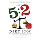 The 5:2 Diet Book:  Feast for 5 Days a Week and Fast for 2 to Lose Weight, Boost Your Brain and Transform Your Healthby Kate Harrison