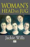 img - for Woman's Head as Jug by Wills, Jackie (2013) Paperback book / textbook / text book