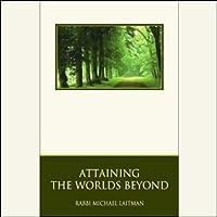 Attaining the Worlds Beyond: A Guide to Spiritual Discovery Hörbuch von Rabbi Michael Laitman Gesprochen von: Tony Kosinec