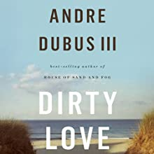 Dirty Love (       UNABRIDGED) by Andre Dubus III Narrated by Andre Dubus III
