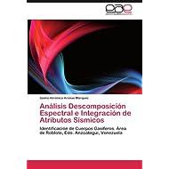 Análisis Descomposición Espectral e Integración de Atributos Sísmicos: Identificación de Cuerpos Gasíferos. Área...