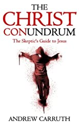 The Christ Conundrum: The Skeptic's Guide to Jesus