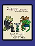 img - for Predator at the Chessboard: A Field Guide to Chess Tactics (Book I): Introduction The Double Attack The Discovered Attack book / textbook / text book