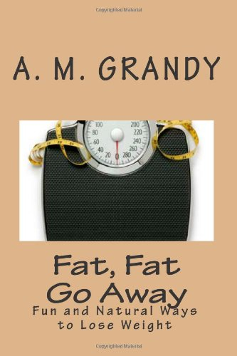 Fat Fat Go Away: Fun And Natural Ways To Lose Weight