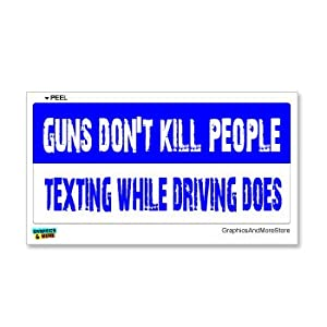 Guns Don't Kill People Texting While Driving Does - Window Bumper Sticker