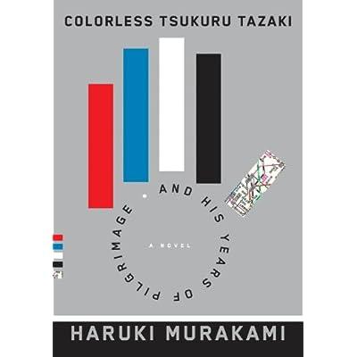 Colorless Tsukuru Tazaki and His Years of Pilgrimage: A novel Haruki Murakami (Author), Philip Gabriel (Translator) (19)Release Date: August 12, 2014 Buy new:  $25.95  $15.57 25 used & new from $13.76