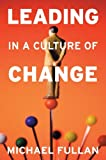 Leading in a Culture of Change: Personal Action Guide and Workbook