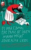 Es war einmal eine Frau, die ihren Mann nicht sonderlich liebte: Russische Schauergeschichten - Ljudmila Petruschewskaja
