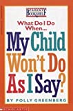 img - for What Do I Do When... My Child Won't Do As I Say? (Scholastic Parent Bookshelf) book / textbook / text book