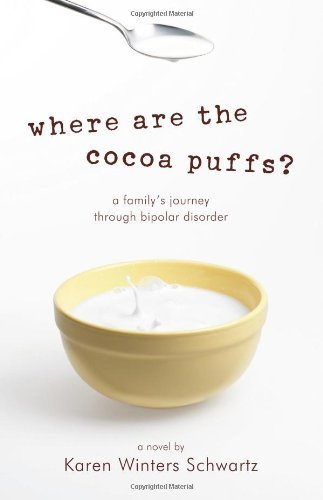 where-are-the-cocoa-puffs-a-familys-journey-through-bipolar-disorder-by-karen-winters-schwartz-2010-