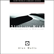 Still the Mind: An Introduction to Meditation Audiobook by Alan Watts Narrated by Alan Watts