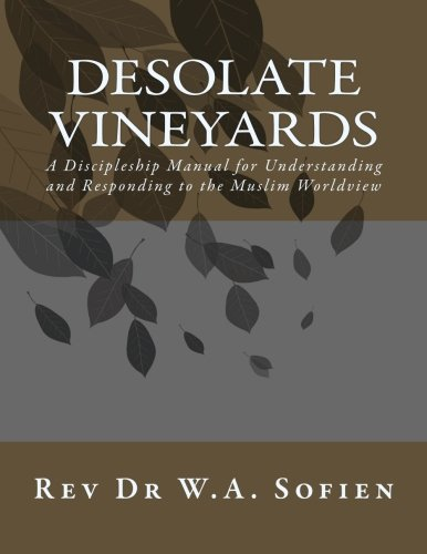 Desolate Vineyards: A Discipleship Manual for Understanding and Responding to the Muslim Worldview