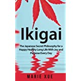 Ikigai: The Japanese Secret Philosophy for a Happy Healthy Long Life With Joy and Purpose Every Day