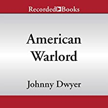 American Warlord: A True Story (       UNABRIDGED) by Johnny Dwyer Narrated by Peter Jay Fernandez