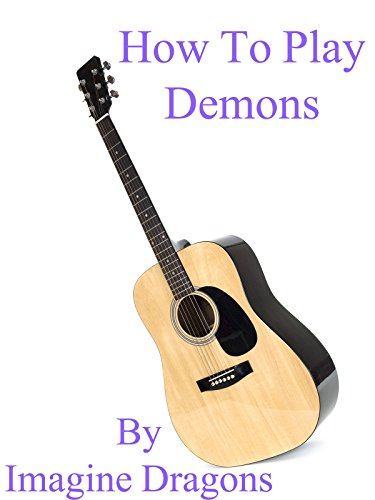 How To Play Demons By Imagine Dragons - Guitar Tabs