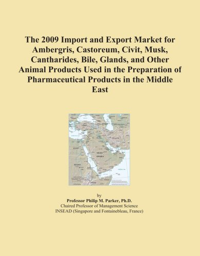 The 2009 Import and Export Market for Ambergris, Castoreum, Civit, Musk, Cantharides, Bile, Glands, and Other Animal Products Used in the Preparation of Pharmaceutical Products in the Middle East PDF