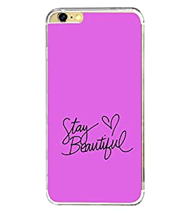 Stay Beautiful 2D Hard Polycarbonate Designer Back Case Cover for Apple iPhone 6S