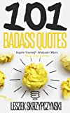 101 Badass Quotes: Inspire Yourself, Motivate Others, Shock Your Enemies