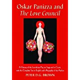 Oskar Panizza and the Love Council: A History of the Scandalous Play on Stage and in Court, with the Complete Text in English and a Biography of the Authorby Peter D. G. Brown