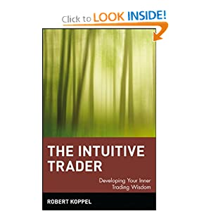 The Intuitive Trader: Developing Your Inner Trading Wisdom Robert Koppel