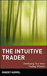 The Intuitive Trader: Developing Your Inner Trading Wisdom