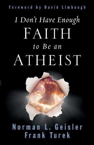 Download I Don't Have Enough Faith to Be an Atheist (Foreword by David Limbaugh)