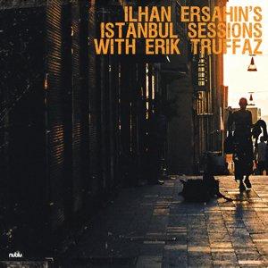 Ilhan Ersahin featuring Erik Truffaz: Istanbul Sessions (2010)