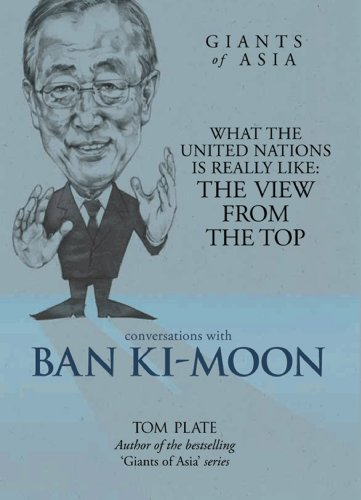 Conversations with Ban Ki-moon What The United Nations Is Really Like: The View From The Top (Giants of Asia Series) (Conversations with Gi