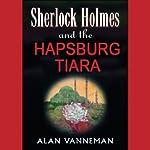 Sherlock Holmes and the Hapsburg Tiara | Alan Vanneman