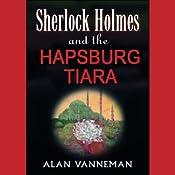 Sherlock Holmes and the Hapsburg Tiara | [Alan Vanneman]