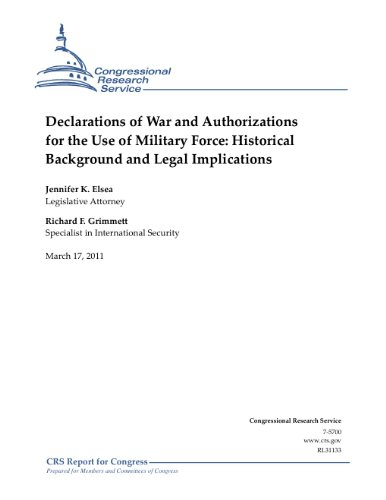 Declarations of War and Authorizations for the Use of Military Force: Historical Background and Legal Implications - CRS Report