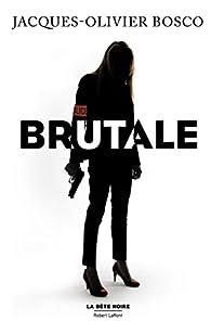 Brutale par Jacques Olivier Bosco