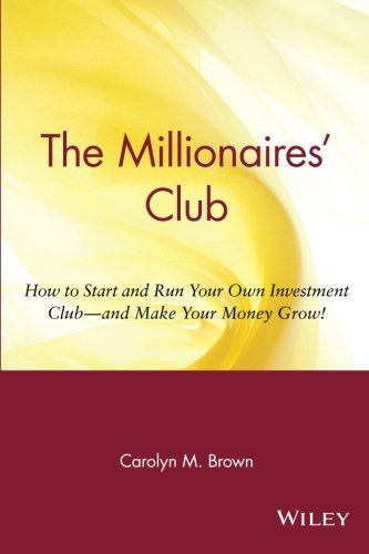 The Millionaire's Club: How to Start and Run Your Own Investment Club, and Make Your Money Grow (Black enterprise books)