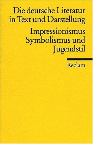 Die deutsche Literatur. Ein Abriss in Text und Darstellung: Impressionismus, Symbolismus und Jugendstil: BD 13