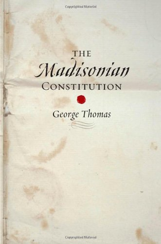 The Madisonian Constitution (The Johns Hopkins Series in Constitutional Thought)