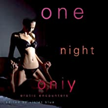 One Night Only: Erotic Encounters (       UNABRIDGED) by Violet Blue (editor) Narrated by Alicyn Aimes, Freddie Bates