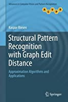 Structural Pattern Recognition with Graph Edit Distance: Approximation Algorithms and Applications Front Cover