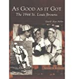 img - for As Good as It Got: The 1944 St. Louis Browns (Images of Baseball) (Paperback) - Common book / textbook / text book