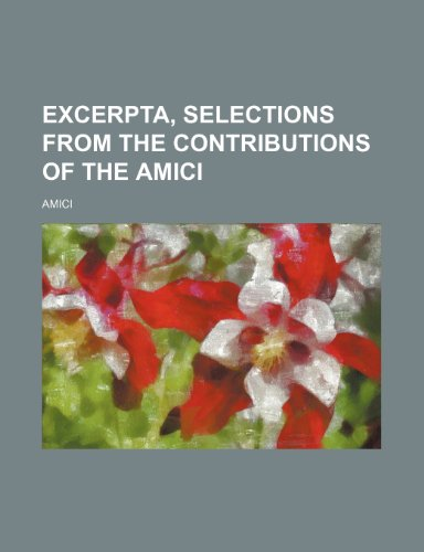 Excerpta, selections from the contributions of the Amici