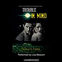 Trouble in Mind: Interstellar Rescue, Book 2 Audiobook by Donna S. Frelick Narrated by Lisa Beacom